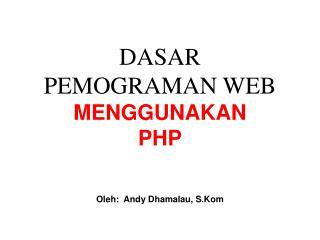 DASAR  PEMOGRAMAN WEB MENGGUNAKAN  PHP