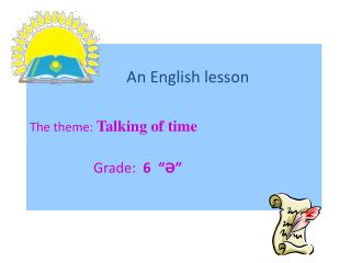 "An English lesson The theme:  Talking of time                   Grade :   6  "" Ә """