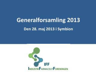 Generalforsamling  2013 Den 28. maj 2013 i  Symbion