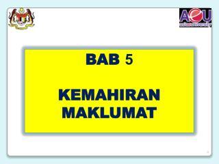 BAB  5 KEMAHIRAN MAKLUMAT