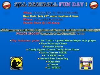 SJLL BASEBALL FUN  DAY  ! When:  Saturday July 19 ,  2014 (1:00-4:00)