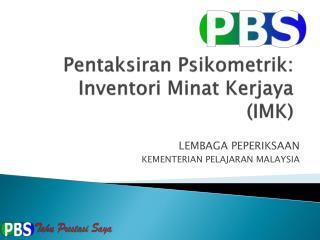 Pentaksiran Psikometrik : Inventori Minat Kerjaya  (IMK)