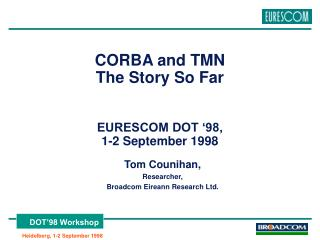 CORBA and TMN  The Story So Far EURESCOM DOT �98,  1-2 September 1998