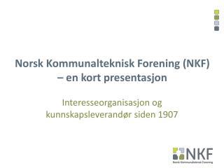 Norsk Kommunalteknisk Forening (NKF) � en kort presentasjon