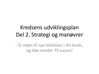 Kredsens udviklingsplan Del 2. Strategi og manøvrer