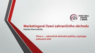 Marketingové řízení zahraničního obchodu Katedra řízení podniku