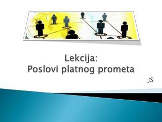 Lekcija:  Poslovi platnog prometa