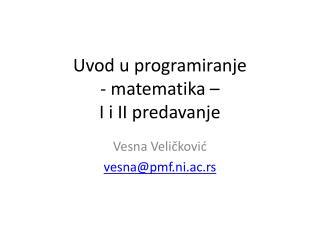 Uvod  u  programiranje -  matematika  – I i II  predavanje