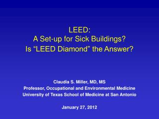 Claudia S. Miller, MD, MS Professor, Occupational and Environmental Medicine University of Texas School of Medicine at S