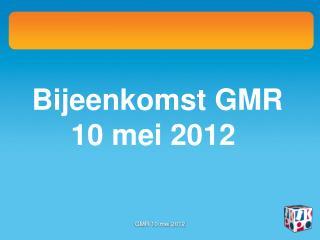 Bijeenkomst GMR 10 mei 2012