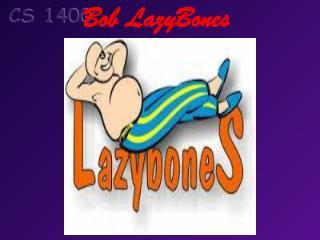Bob  LazyBones