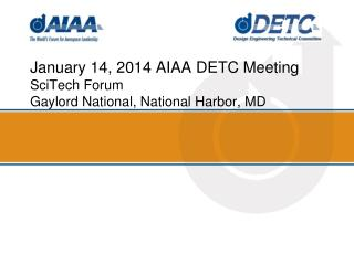 January 14, 2014 AIAA DETC Meeting SciTech Forum  Gaylord National, National Harbor, MD