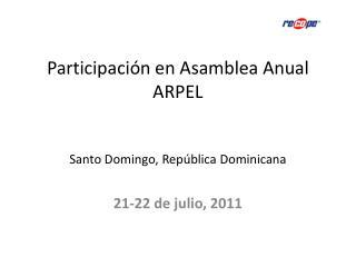 Participaci�n en Asamblea Anual ARPEL Santo Domingo, Rep�blica Dominicana