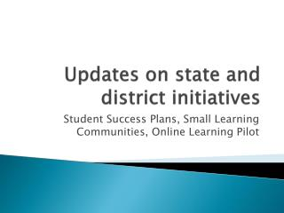 Updates on state and district initiatives
