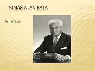 Tomáš  a Jan  Baťa