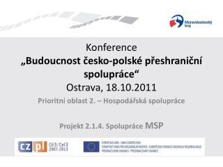 """Konference  """"Budoucnost česko-polské přeshraniční spolupráce"""" Ostrava, 18.10.2011"""