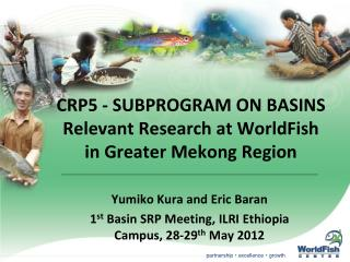 CRP5 - SUBPROGRAM ON BASINS Relevant Research at WorldFish in Greater Mekong Region