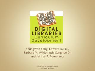 Seungwon Yang, Edward A. Fox,  Barbara M.  Wildemuth ,  Sanghee  Oh  and Jeffrey P.  Pomerantz