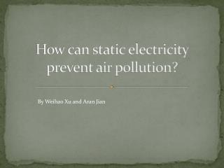 How can static electricity prevent air pollution?