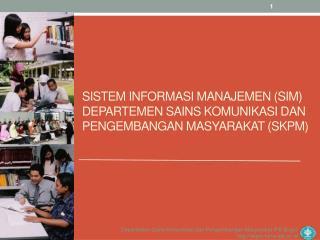 Sistem Informasi Manajemen  (SIM)  Departemen Sains Komunikasi dan Pengembangan Masyarakat  (SKPM)