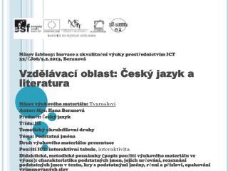 Název šablony: Inovace a zkvalitnění výuky prostřednictvím ICT 32/ČJ08/5.2.2013, Beranová