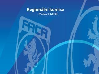 Regionální komise (Praha, 6.5.2014)