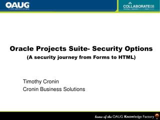 Oracle Projects Suite- Security Options A security journey from Forms to HTML