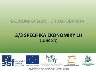 3/3 SPECIFIKA EKONOMIKY LH (18 hodin)