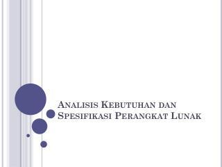 Analisis  K ebutuhan dan Spesifikasi Perangkat Lunak