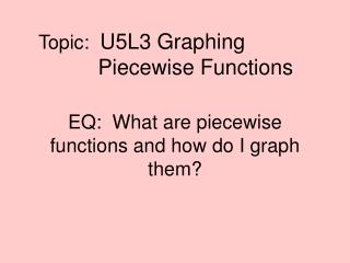 Topic:   U5L3 Graphing           Piecewise Functions