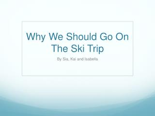 Why We Should Go On The Ski Trip