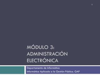 Módulo 3:  Administración Electrónica
