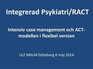 Integrerad Psykiatri/RACT  Intensiv case management och ACT-modellen i flexibel version