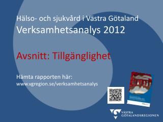 Hälso- och sjukvård i Västra Götaland Verksamhetsanalys 2012 Avsnitt: Tillgänglighet