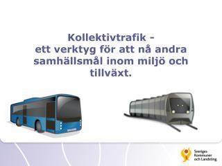 Kollektivtrafik - ett verktyg för att nå andra samhällsmål inom miljö och tillväxt.