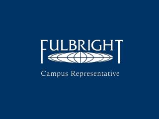 Campus Representatives  Case Studies: How Institutions  Support and Promote  the Fulbright Scholar Program