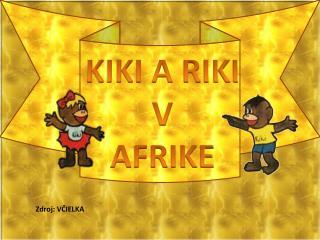 KIKI A RIKI  V  AFRIKE