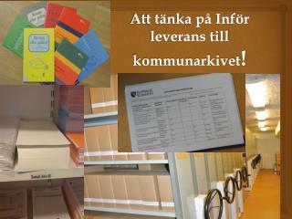 Att tänka på Inför leverans till kommunarkivet !