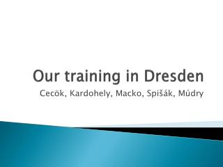 Our training  in Dresden