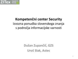 Kompetenčni  center  Security Izvozna ponudba slovenskega znanja s področja informacijske varnosti