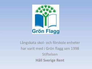 Långskata skol- och förskole enheter h ar varit med i Grön flagg sen 1998 Stiftelsen