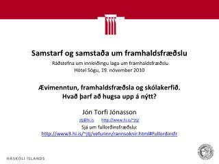 Ævimenntun, framhaldsfræðsla og skólakerfið. Hvað þarf að hugsa upp á nýtt? Jón Torfi Jónasson