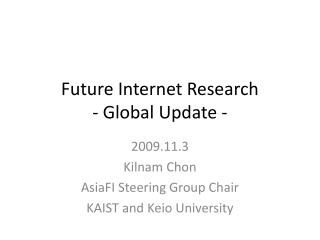Future Internet Research - Global Update -