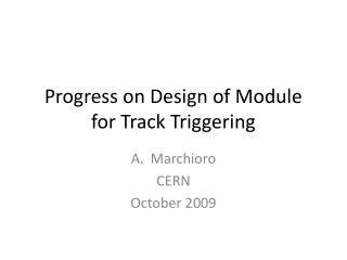 Progress on Design of Module  for Track Triggering