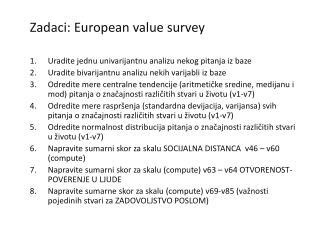 Zadaci: European value survey Uradite jednu univarijantnu analizu nekog pitanja iz baze
