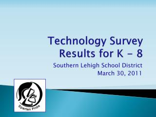 Technology Survey Results for K - 8