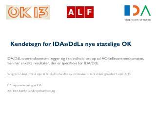Kendetegn for  IDAs / DdLs  nye  statslige OK