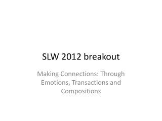 SLW 2012 breakout