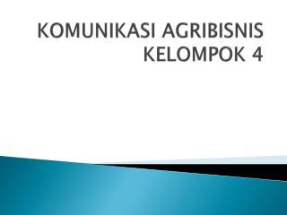 KOMUNIKASI AGRIBISNIS KELOMPOK 4