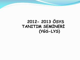 2012- 2013 ÖSYS   TANITIM SEMİNERİ         (YGS-LYS)